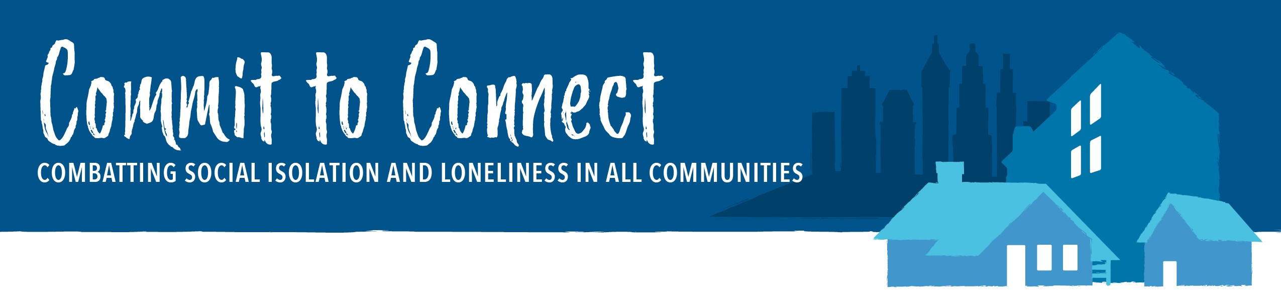 Commit to Connect: Combatting Social Isolation and Loneliness in All Communities