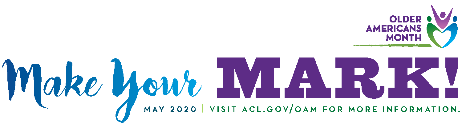 Make Your Mark: May 2020. Visit ACL.gov for more information.