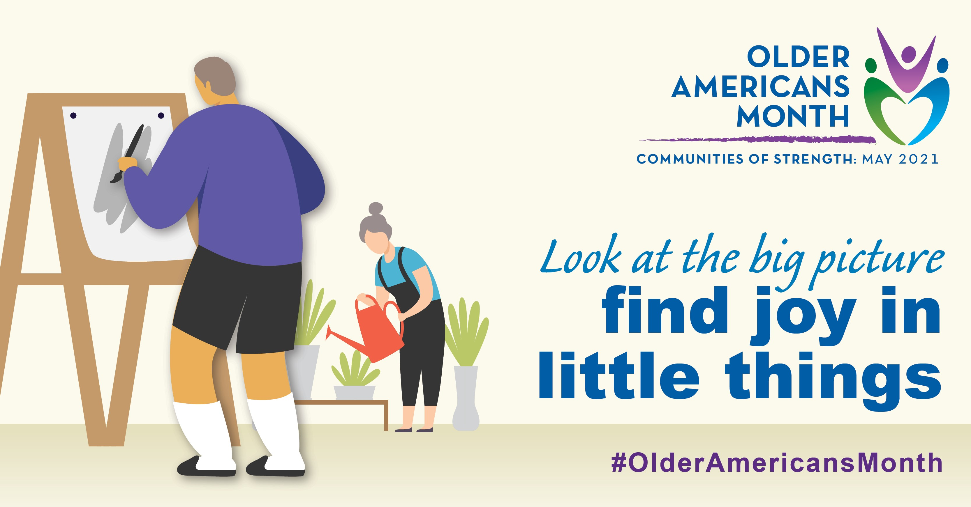 Social Media Graphic: Communities of Strength, Older Americans Month, May 2021. Look at the big picture, find joy in the little things. #OlderAmericansMonth