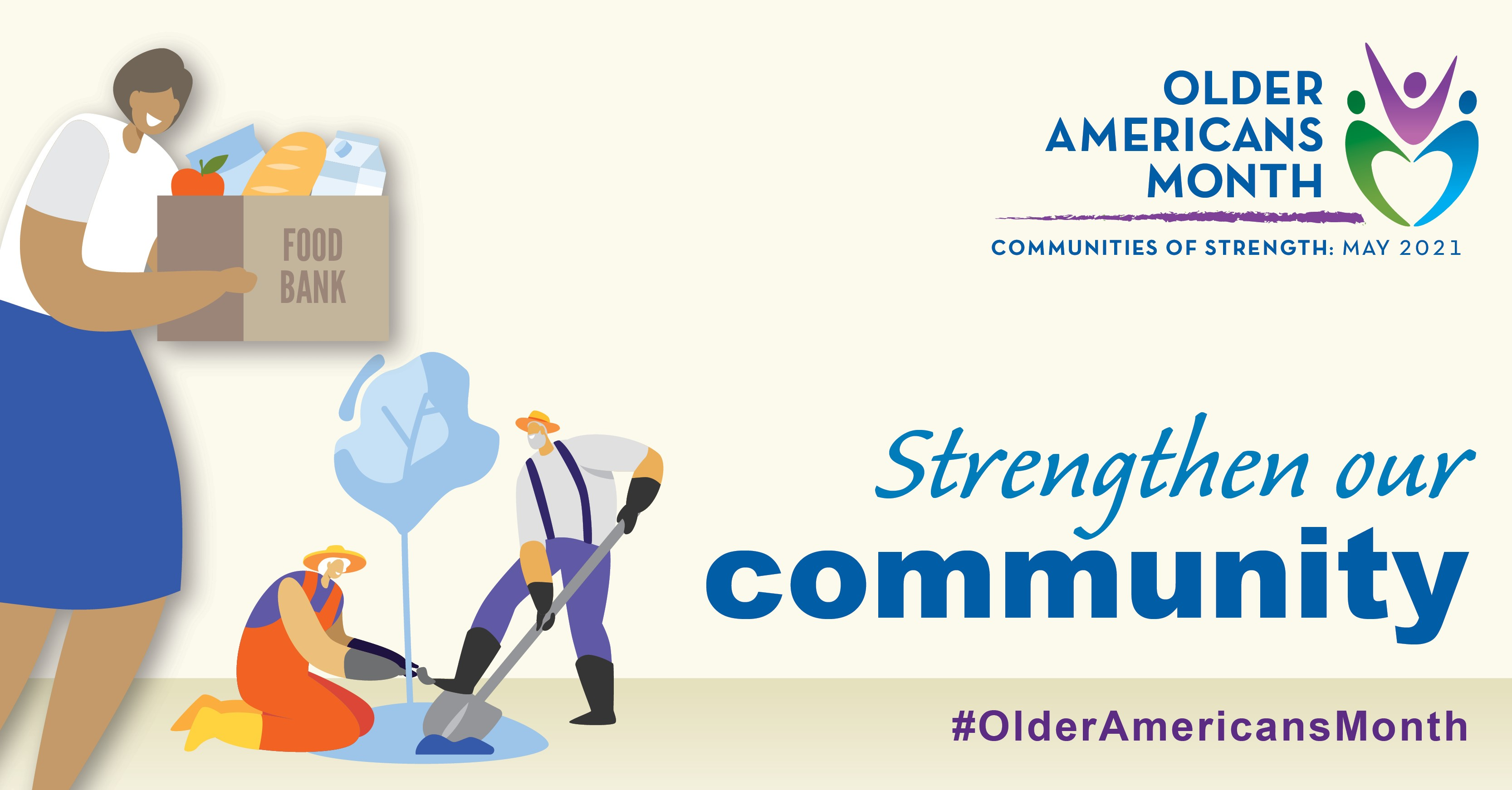 Social Media Graphic: Communities of Strength, Older Americans Month, May 2021. Strengthen Our Community. #OlderAmericansMonth
